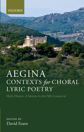 Aegina: Contexts for Choral Lyric PoetryMyth, History, and Identity in the Fifth Century BC