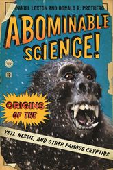Abominable Science!Origins of the Yeti, Nessie, and Other Famous Cryptids