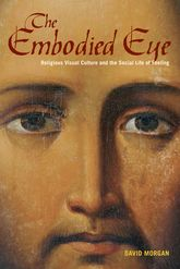 Embodied Eye: Religious Visual Culture and the Social Life of Feeling