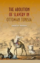 The Abolition of Slavery in Ottoman Tunisia