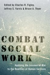 Combat Social WorkApplying the Lessons of War to the Realities of Human Services