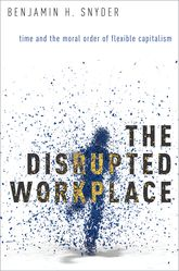 The Disrupted WorkplaceTime and the Moral Order of Flexible Capitalism