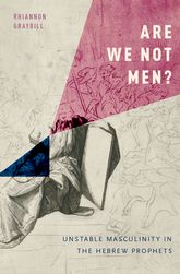 Are We Not Men?Unstable Masculinity in the Hebrew Prophets