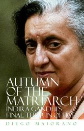 Autumn of the MatriarchIndira Gandhi's Final Term in Office