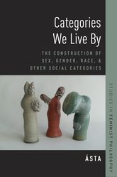 Categories We Live By: The Construction of Sex, Gender, Race, and Other Social Categories