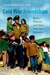 Cold War FriendshipsKorea, Vietnam, and Asian American Literature