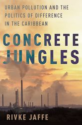 Concrete JunglesUrban Pollution and the Politics of Difference in the Caribbean