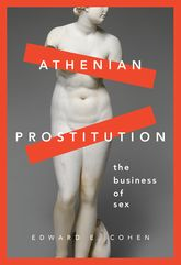 Athenian ProstitutionThe Business of Sex