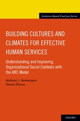 Building Cultures and Climates for Effective Human ServicesUnderstanding and Improving Organizational Social Contexts with the ARC mode