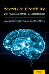 Secrets of Creativity: What Neuroscience, the Arts, and Our Minds Reveal