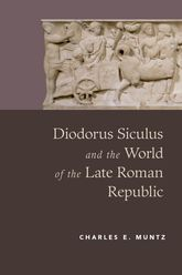 Diodorus Siculus and the World of the Late Roman Republic