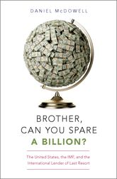 Brother, Can You Spare a Billion?The United States, the IMF, and the International Lender of Last Resort
