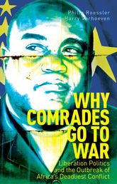 Why Comrades Go to WarLiberation Politics and the Outbreak of Africa's Deadliest Conflict