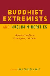 Buddhist Extremists and Muslim MinoritiesReligious Conflict in Contemporary Sri Lanka