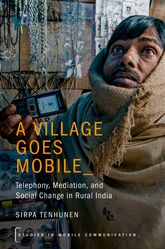 A Village Goes MobileTelephony, Mediation, and Social Change in Rural India