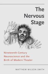 The Nervous StageNineteenth-century Neuroscience and the Birth of Modern Theatre