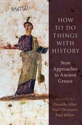How to Do Things with HistoryNew Approaches to Ancient Greece