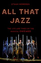 All That JazzThe Life and Times of the Musical Chicago