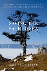 Saving the Sacred SeaThe Power of Civil Society in an Age of Authoritarianism and Globalization