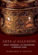 Arts of AllusionObject, Ornament, and Architecture in Medieval Islam