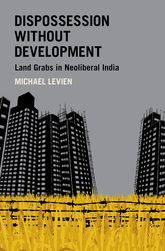 Dispossession without DevelopmentLand Grabs in Neoliberal India