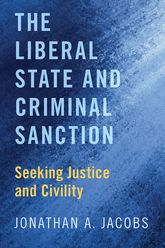 The Liberal State and Criminal SanctionSeeking Justice and Civility