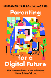 Parenting for a Digital FutureHow Hopes and Fears about Technology Shape Children's Lives