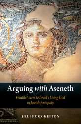 Arguing with AsenethGentile Access to Israel's Living God in Jewish Antiquity