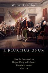 E Pluribus UnumHow the Common Law Helped Unify and Liberate Colonial America, 1607-1776