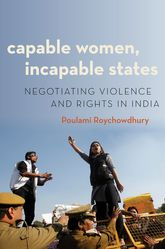 Capable Women, Incapable StatesNegotiating Violence and Rights in India