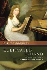 Cultivated by HandAmateur Musicians in the Early American Republic