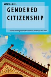 Gendered Citizenship: Understanding Gendered Violence in Democratic India
