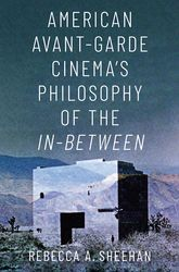 American Avant-Garde Cinema's Philosophy of the In-Between