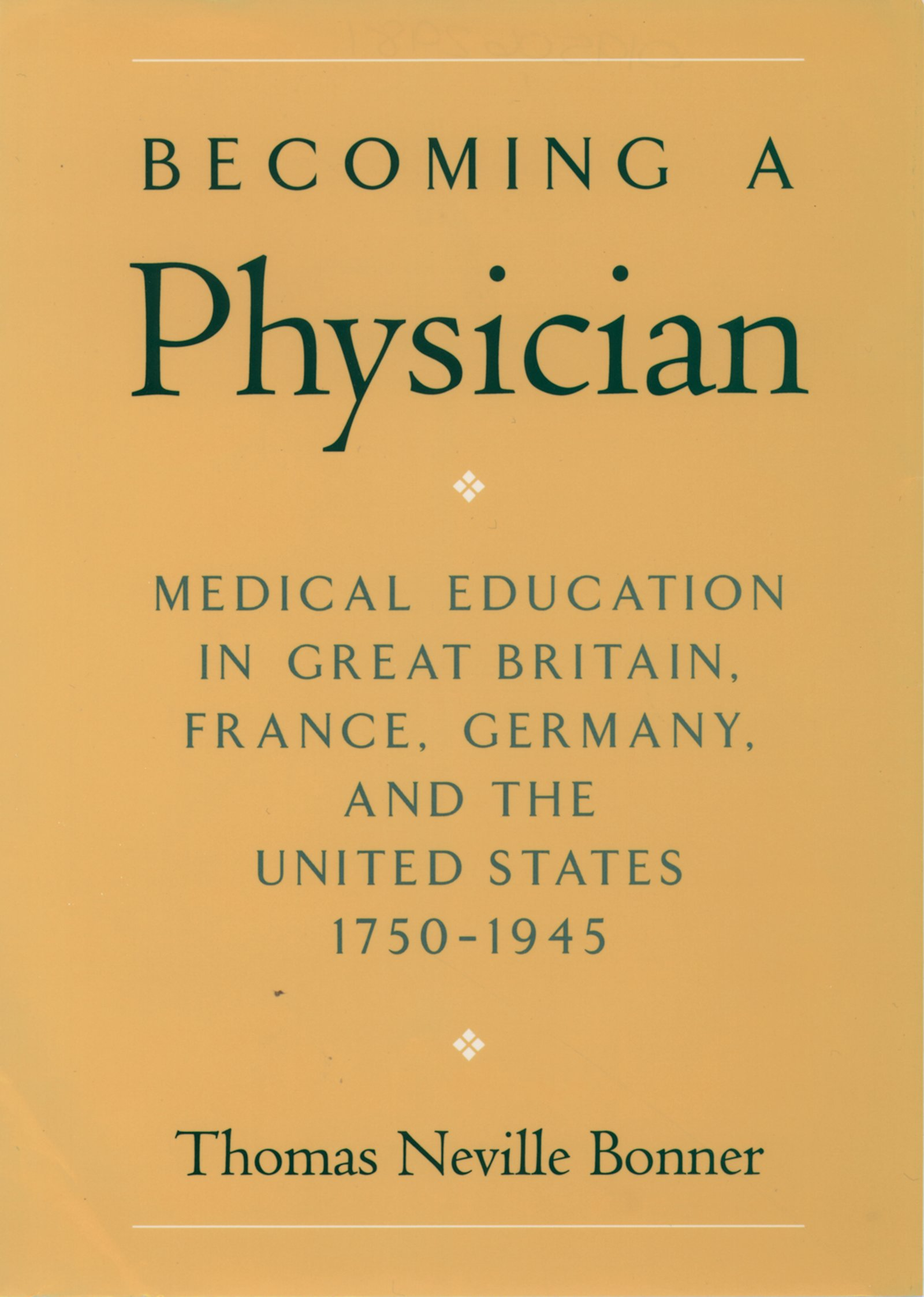 Becoming a PhysicianMedical Education in Great Britain, France, Germany, and the United States, 1750-1945