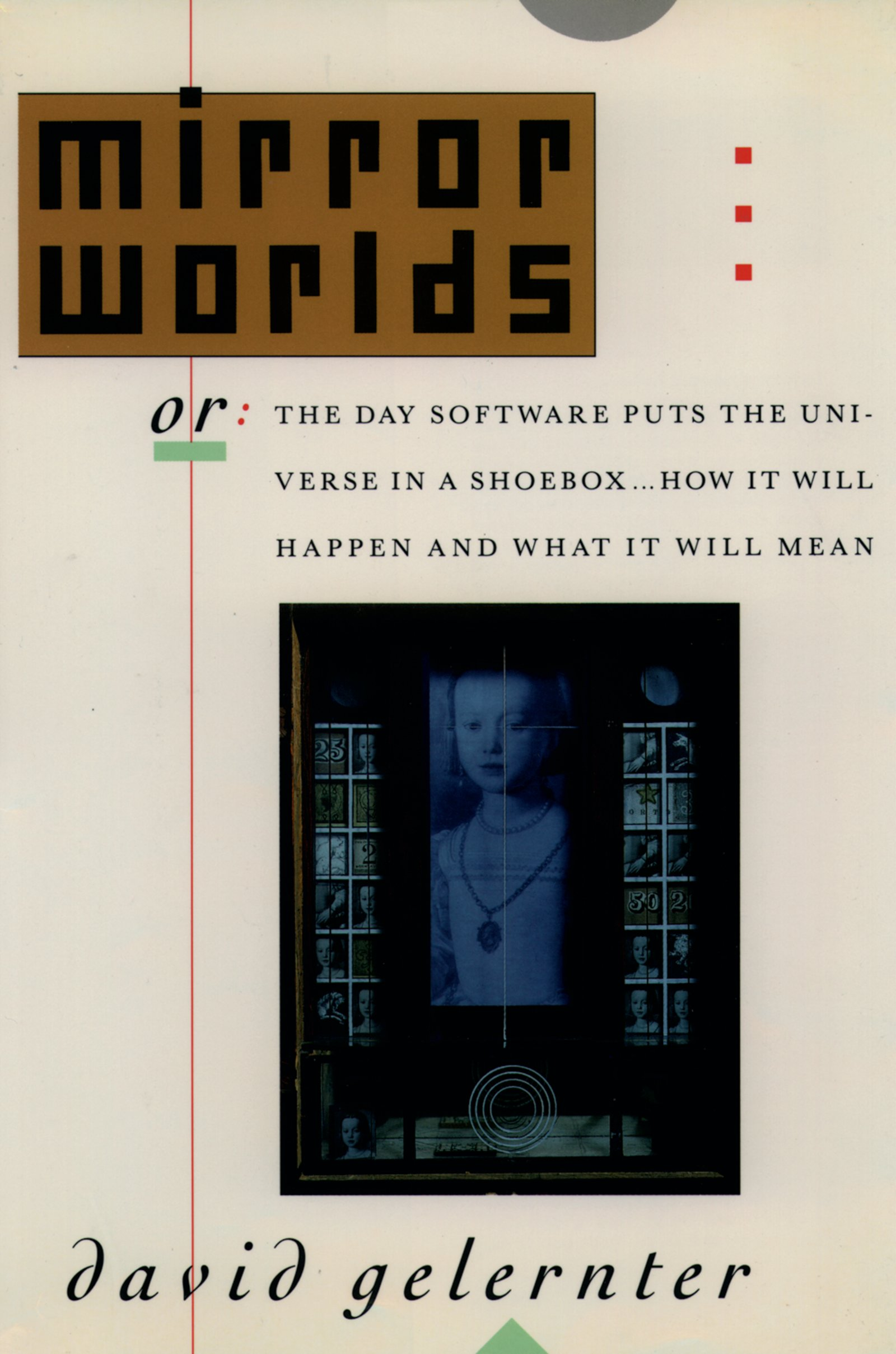 Mirror WorldsOr: The Day Software Puts the Universe in a Shoebox...How It Will Happen and What It Will Mean
