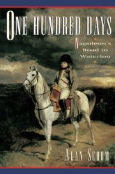 One Hundred DaysNapoleon's Road to Waterloo