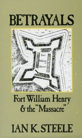 "BetrayalsFort William Henry and the ""Massacre"""