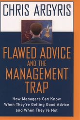 Flawed Advice and the Management TrapHow Managers Can Know When They're Getting Good Advice and When They're Not