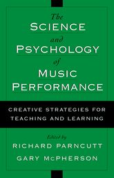 The Science & Psychology of Music Performance: Creative Strategies for Teaching and Learning