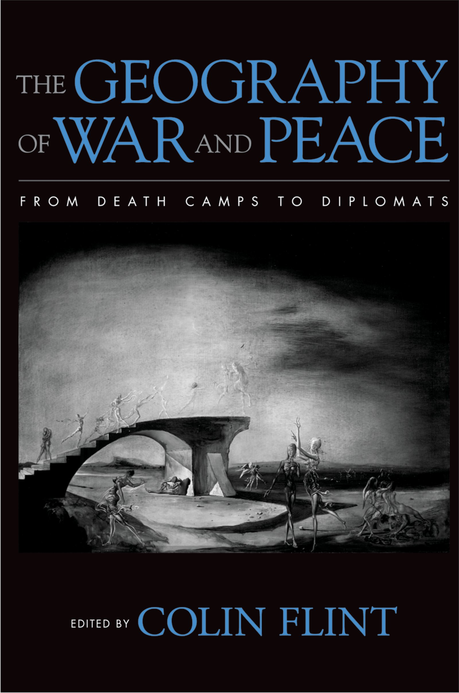The Geography of War and PeaceFrom Death Camps to Diplomats