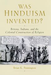 Was Hinduism Invented?Britons, Indians, and the Colonial Construction of Religion
