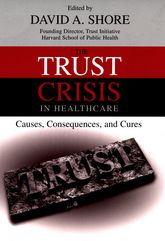 The Trust Crisis in HealthcareCauses, Consequences, and Cures