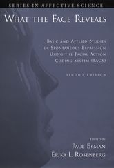 What the Face RevealsBasic and Applied Studies of Spontaneous Expression Using the Facial Action Coding System (FACS)