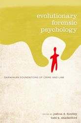 Evolutionary Forensic PsychologyDarwinian Foundations of Crime and Law