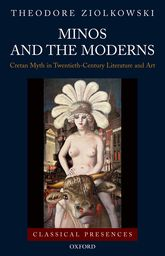 Minos and the Moderns: Cretan Myth in Twentieth-Century Literature and Art
