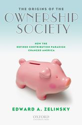 The Origins of the Ownership Society: How the Defined Contribution Paradigm Changed America