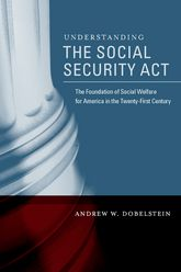 Understanding the Social Security ActThe Foundation of Social Welfare for America in the Twenty-First Century