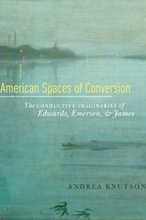 American Spaces of ConversionThe Conductive Imaginaries of Edwards, Emerson, and James