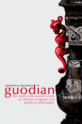 Guodian: The Newly Discovered Seeds of Chinese Religious and Political Philosophy