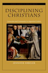 Disciplining ChristiansCorrection and Community in Augustine's Letters